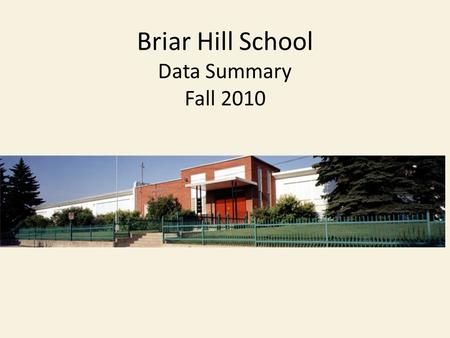 Briar Hill School Data Summary Fall 2010. Student Diversity: ESL, Special Education Based on 194 students % of Population Gifted 5% Other Mild/moderate.