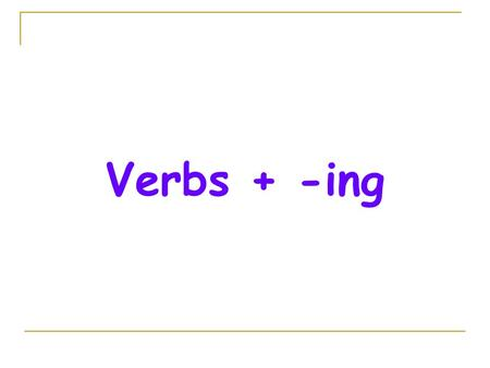 Verbs + -ing. Talking about likes and dislikes  We use love, enjoy, hate, like and don't like to talk about our likes and dislikes.  We add -ing to.