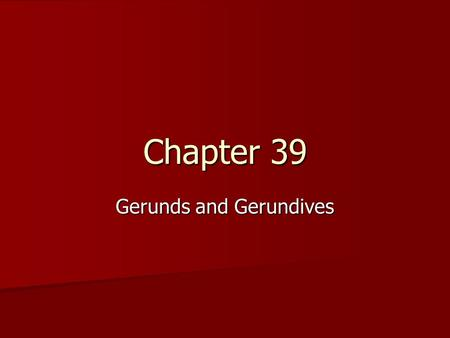 Chapter 39 Gerunds and Gerundives. The Gerund The Gerund is a verbal noun which generally can be compared with the English –ing form. eg. running, jumping.