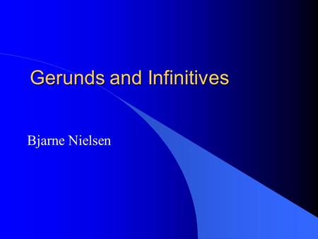 Gerunds and Infinitives Bjarne Nielsen. As subjects l To know the answer is wonderful l Knowing the answer is wonderful.