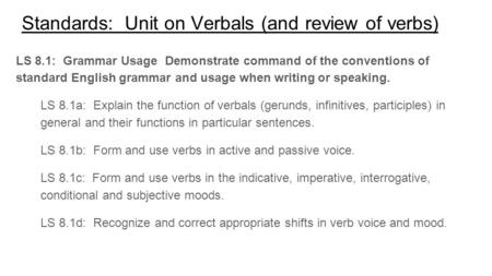 Standards: Unit on Verbals (and review of verbs) LS 8.1: Grammar Usage Demonstrate command of the conventions of standard English grammar and usage when.