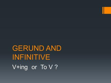 GERUND AND INFINITIVE V+ing or To V ?. GERUND or INFINITIVE ?  Some words are followed by the GERUND.  E.g.: doing  Some words are followed by the.