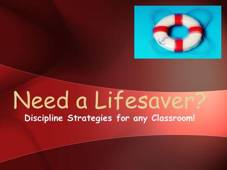 Need a Lifesaver? Discipline Strategies for any Classroom!
