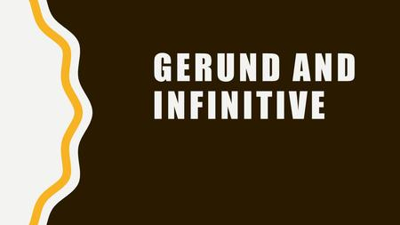 GERUND AND INFINITIVE. WE USE GERUND: AS THE SUBJECT OF A SENTENCE: STUDYING IS HARD BUT INTERESTING.