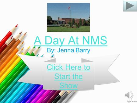 A Day At NMS By: Jenna Barry Click Here to Start the Show Click Here to Start the Show.
