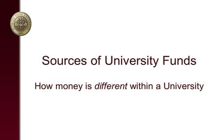 Sources of University Funds How money is different within a University.