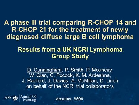 A phase III trial comparing R-CHOP 14 and R-CHOP 21 for the treatment of newly diagnosed diffuse large B cell lymphoma Results from a UK NCRI Lymphoma.