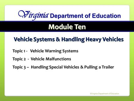 Vehicle Systems & Handling Heavy Vehicles Topic 1 - Vehicle Warning Systems Topic 2 - Vehicle Malfunctions Topic 3 – Handling Special Vehicles & Pulling.