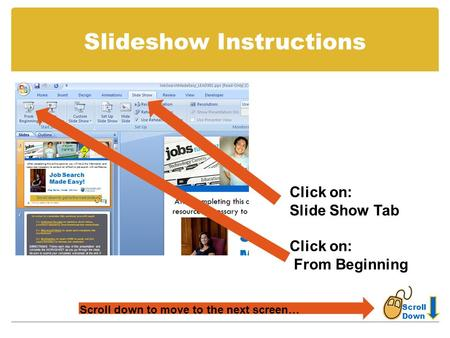 Slideshow Instructions Click on: Slide Show Tab Click on: From Beginning Scroll Down Scroll down to move to the next screen…