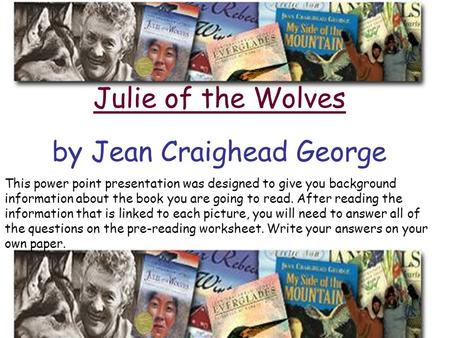 Julie of the Wolves by Jean Craighead George This power point presentation was designed to give you background information about the book you are going.