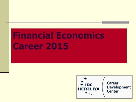 Financial Economics Career 2015. Internship The job market Develop a career path Job search Outline.