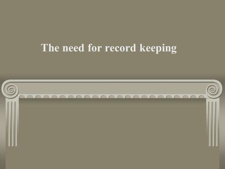The need for record keeping. Why is it important to keep records? 1. Provides Necessary Financial records Increase efficiency Increase Profitability.