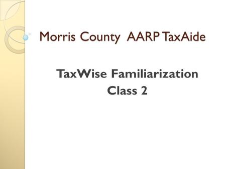 Morris County AARP TaxAide TaxWise Familiarization Class 2.