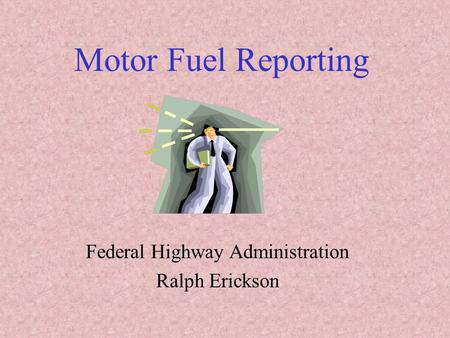 Motor Fuel Reporting Federal Highway Administration Ralph Erickson.