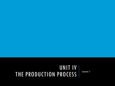 UNIT IV THE PRODUCTION PROCESS Lesson 1. DO NOW  What are some of your favorite TV shows?  How much planning do you think goes into creating a TV show?