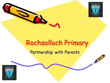 Rochsolloch Primary Partnership with Parents. Communication Understanding your child's learning Expectations regarding Homework How to support at home.