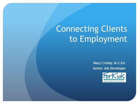 Connecting Clients to Employment Mary Crosby, M.S.Ed. Senior Job Developer.
