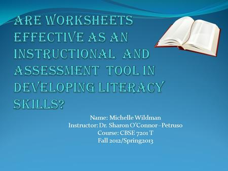 Name: Michelle Wildman Instructor: Dr. Sharon O'Connor –Petruso Course: CBSE 7201 T Fall 2012/Spring2013.