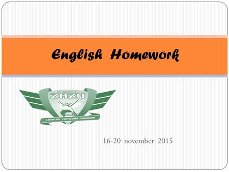 16-20 november 2015 English Homework. Miss Silvia Chinolla Monday 16Tuesday 17Wednesday 18Thursday 19Friday 20 No homeworkVocabulary worksheet Vocabulary.