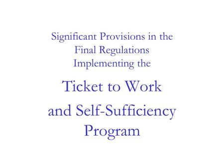 Significant Provisions in the Final Regulations Implementing the Ticket to Work and Self-Sufficiency Program.