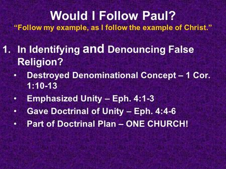 "Would I Follow Paul? ""Follow my example, as I follow the example of Christ."" 1.In Identifying and Denouncing False Religion? Destroyed Denominational Concept."