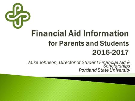 Mike Johnson, Director of Student Financial Aid & Scholarships Portland State University.