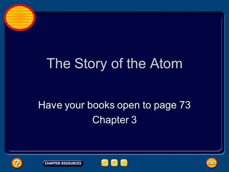 The Story of the Atom Have your books open to page 73 Chapter 3.