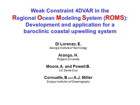 Weak Constraint 4DVAR in the R egional O cean M odeling S ystem ( ROMS ): Development and application for a baroclinic coastal upwelling system Di Lorenzo,