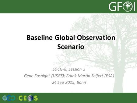 Baseline Global Observation Scenario SDCG-8, Session 3 Gene Fosnight (USGS); Frank Martin Seifert (ESA) 24 Sep 2015, Bonn.