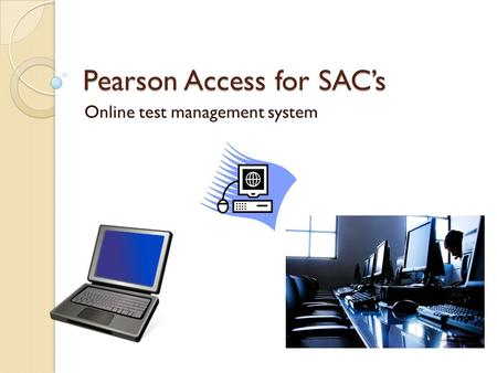 Pearson Access for SAC's Online test management system.