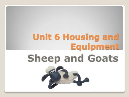 Unit 6 Housing and Equipment Sheep and Goats. Sheep/Goats 1. Corrals: a. Allow 10-12 sq.ft. of space per ewe and lamb. b. Allow 4-5 sq.ft. of space per.