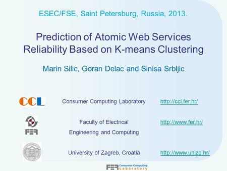 Marin Silic, Goran Delac and Sinisa Srbljic Prediction of Atomic Web Services Reliability Based on K-means Clustering Consumer Computing Laboratory Faculty.