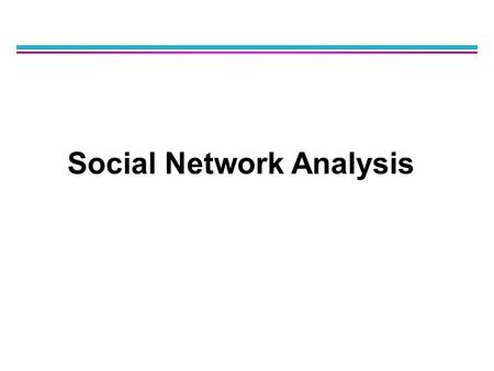 Social Network Analysis. Outline l Background of social networks –Definition, examples and properties l Data in social networks –Data creation, flow and.