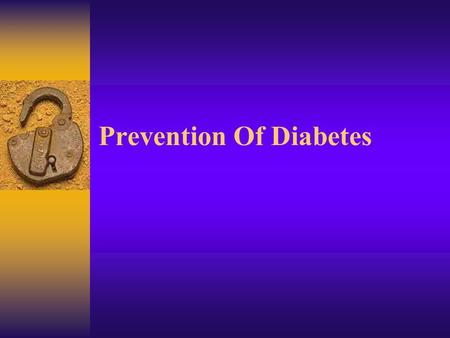 Prevention Of Diabetes. Type 2 Diabetes: Hyperglycemia Insulin Resistance Relative Impairment of Insulin Secretion Pathogenesis: Poorly Understood Genetic.