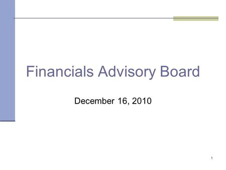 1 Financials Advisory Board December 16, 2010. 2 Office of State Finance Agenda MetricsProject Updates Welcome/Members Issues Feedback and QuestionsUpdates.