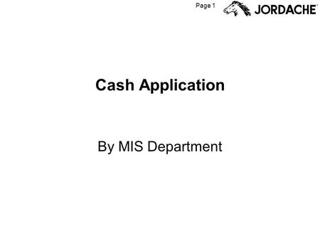 Page 1 Cash Application By MIS Department. Page 2 Enter your User ID and Password here Note: User ID and Password are initially assigned by MIS. You will.