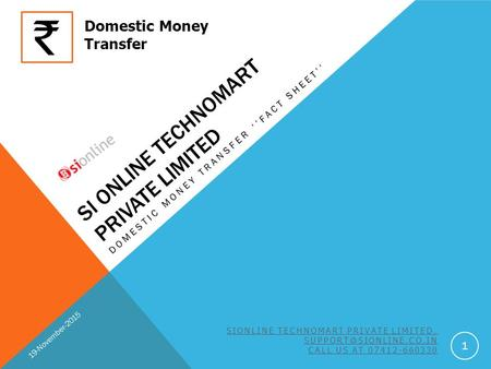 SI ONLINE TECHNOMART PRIVATE LIMITED DOMESTIC MONEY TRANSFER ''FACT SHEET'' 19-November-2015 SIONLINE TECHNOMART PRIVATE LIMITED.