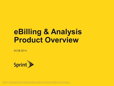©2014 Sprint. This information is subject to Sprint policies regarding use and is the property of Sprint and/or its relevant affiliates and may contain.