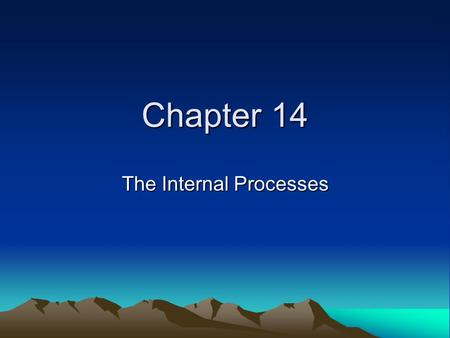 Chapter 14 The Internal Processes. Rigid <strong>Earth</strong> to Plate Tectonics Plate Tectonics Vulcanism Folding <strong>and</strong> Faulting Earthquakes.