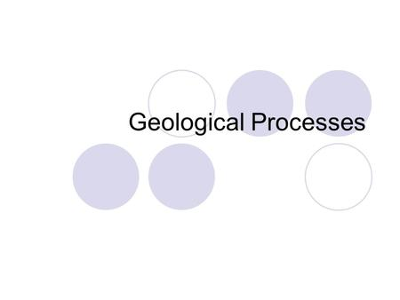 Geological Processes The crust and mantle.