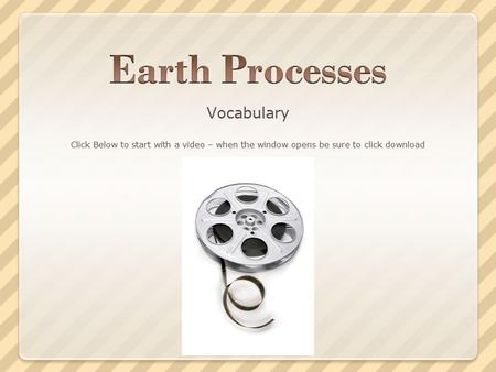 Vocabulary Click Below to start with a video – when the window opens be sure to click download.