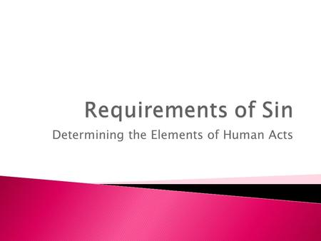 Determining the Elements of Human Acts.  Definition of Sin (Catechism-CCC) Sin is an offense against God as well as a fault against reason, truth, and.