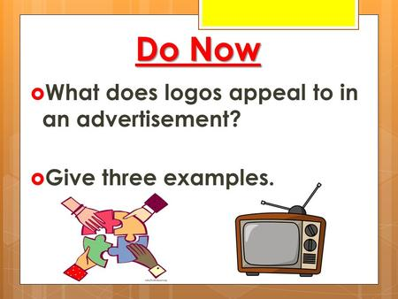 Do Now  What does logos appeal to in an advertisement?  Give three examples.