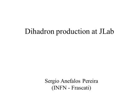 Dihadron production at JLab Sergio Anefalos Pereira (INFN - Frascati)