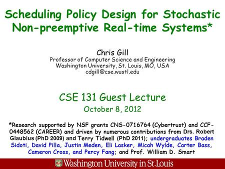 Scheduling Policy Design for Stochastic Non-preemptive Real-time Systems* Chris Gill Professor of Computer Science and Engineering Washington University,