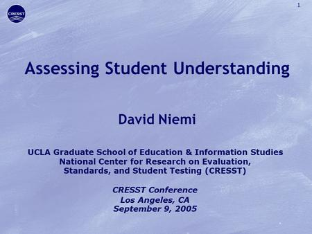 1 Assessing Student Understanding David Niemi UCLA Graduate School of Education & Information Studies National Center for Research on Evaluation, Standards,