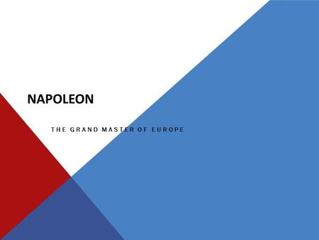 NAPOLEON THE GRAND MASTER OF EUROPE. RISE OF NAPOLEON Napoleon Bonaparte was born in 1769 on the Mediterranean island of Corsica. Brilliant military leader.
