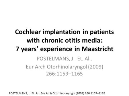 Cochlear implantation in patients with chronic otitis media: 7 years' experience in Maastricht POSTELMANS, J. Et. Al.. Eur Arch Otorhinolaryngol (2009)