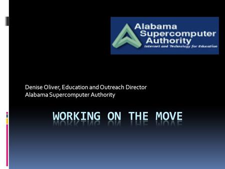 Denise Oliver, Education and Outreach Director Alabama Supercomputer Authority.