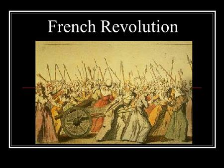 French Revolution. THE BACKGROUND The Ancien Regime: 3 Estates (classes) 1 st Estate: The Clergy 130,000 people (1%) Owned lots of land Received tithes.